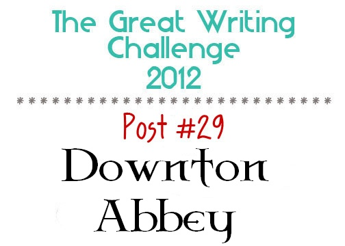 Post #29: Downton Abbey.