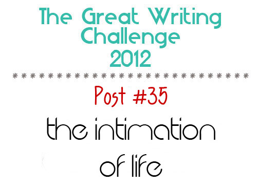 Post #35: The Intimation of Life