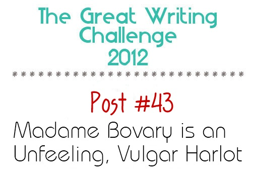 Post #43: Madame Bovary is an Unfeeling, Vulgar Harlot.
