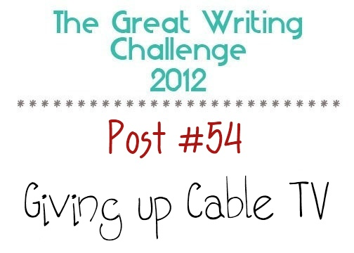 Post #54: Giving Up Cable TV