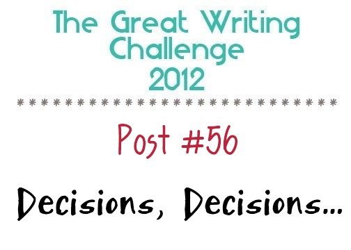 Post #56: Decisions, Descisions...