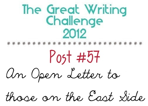Post #57: An Open Letter to Those on the East Side.