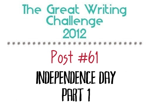 Post #61: Independence Day - Part 1