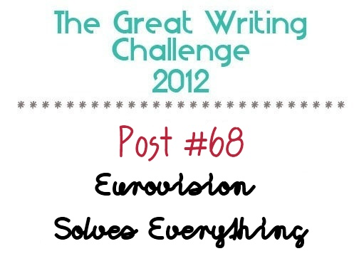 Post #68: Eurovision Solves Everything.