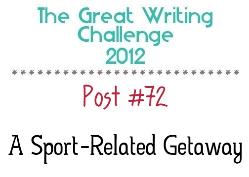 Post #72: A Sport-Related Getaway