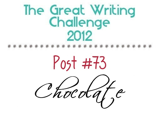 Post #73: Chocolate.