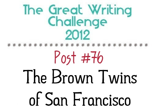 Post #76: The Brown Twins of San Francisco.